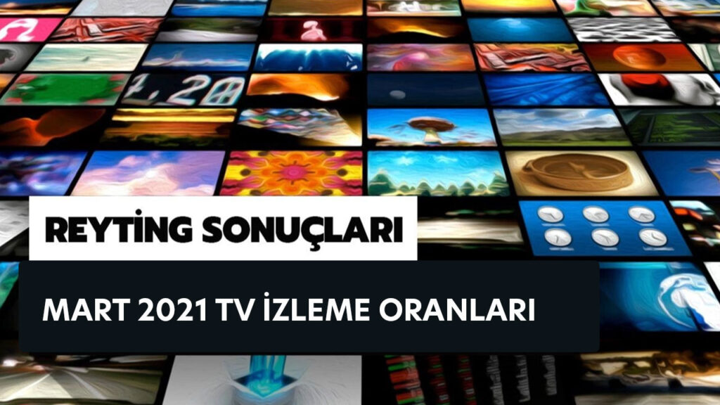 Mart 2021 Tv Izleme Oranlari